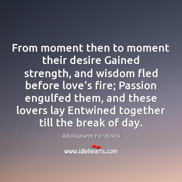 Image, From moment then to moment their desire Gained strength, and wisdom fled