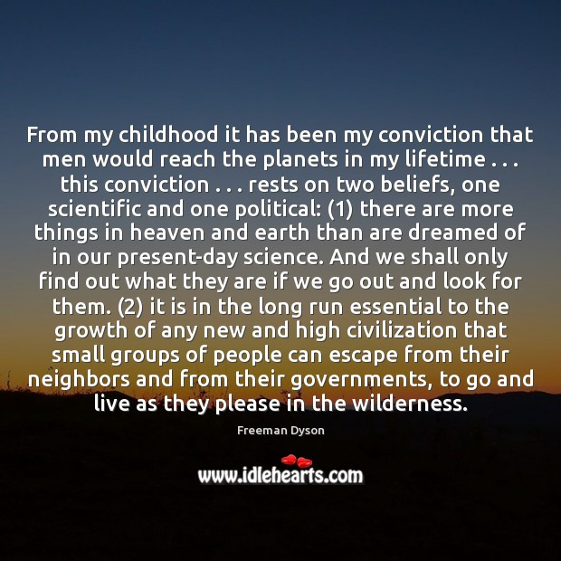 From my childhood it has been my conviction that men would reach Freeman Dyson Picture Quote