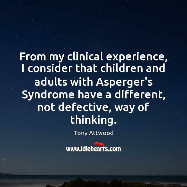 Image, From my clinical experience, I consider that children and adults with Asperger's
