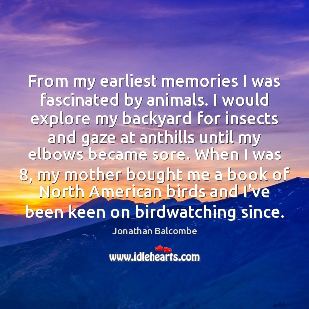 From my earliest memories I was fascinated by animals. I would explore Image