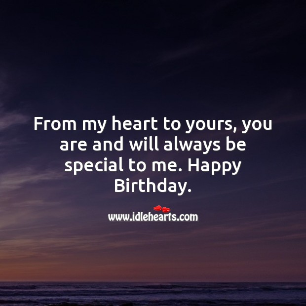 From my heart to yours, you are and will always be special to me. Image