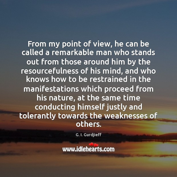 From my point of view, he can be called a remarkable man G. I. Gurdjieff Picture Quote