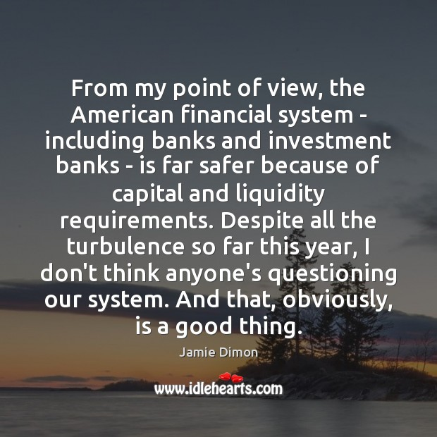 From my point of view, the American financial system – including banks Investment Quotes Image
