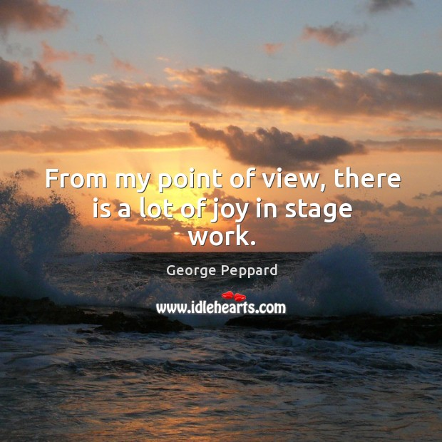 From my point of view, there is a lot of joy in stage work. Image
