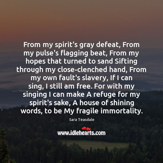 From my spirit's gray defeat, From my pulse's flagging beat, From my Image