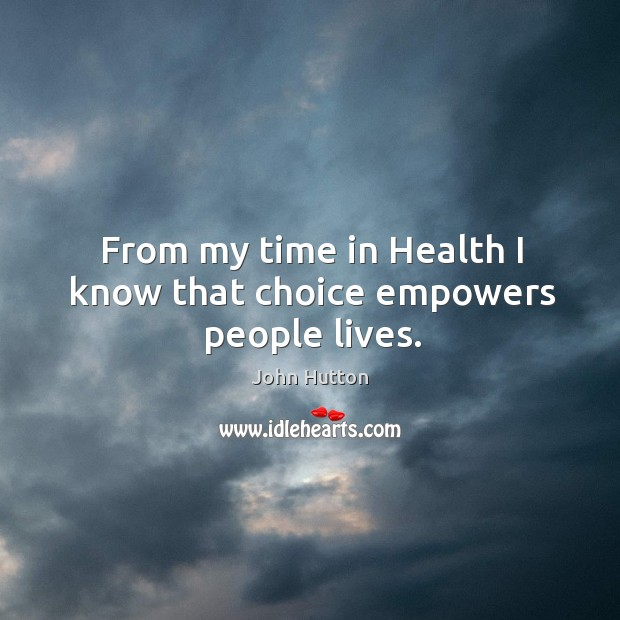 From my time in health I know that choice empowers people lives. Image