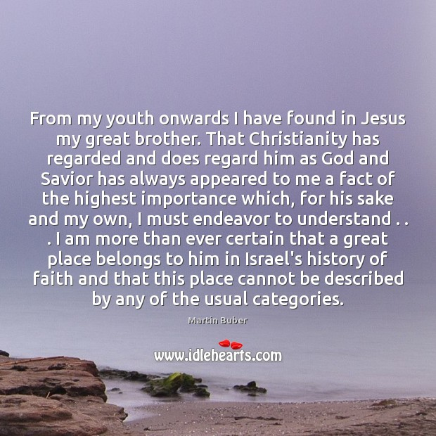 From my youth onwards I have found in Jesus my great brother. Martin Buber Picture Quote