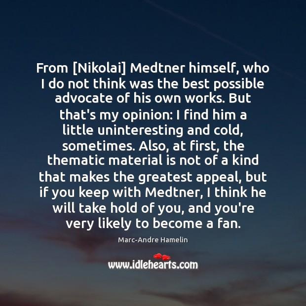 From [Nikolai] Medtner himself, who I do not think was the best Image