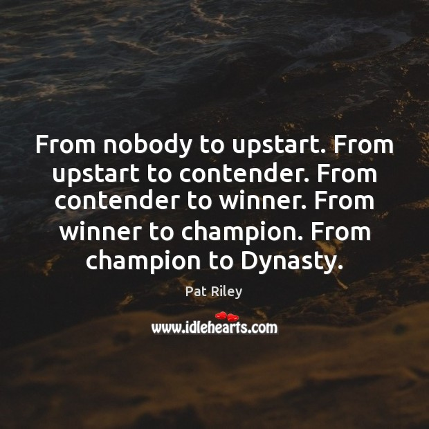 From nobody to upstart. From upstart to contender. From contender to winner. Image