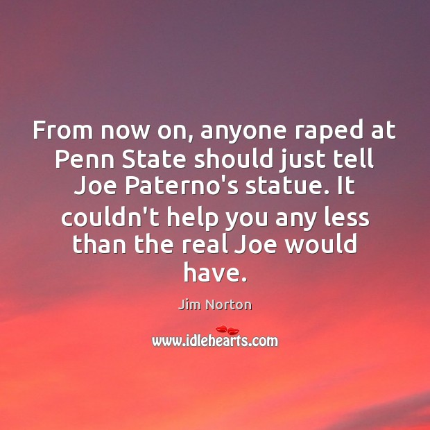 From now on, anyone raped at Penn State should just tell Joe Image