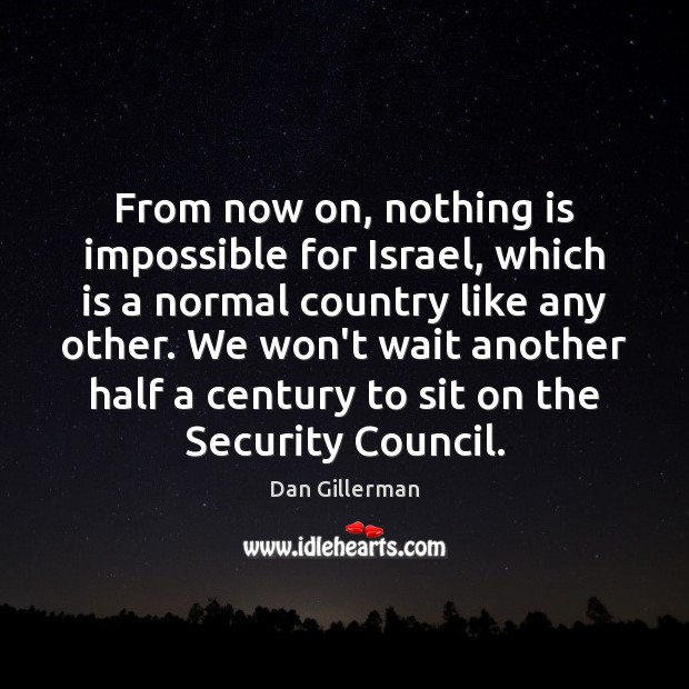 From now on, nothing is impossible for Israel, which is a normal Image