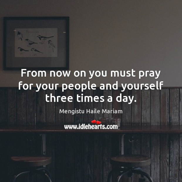 From now on you must pray for your people and yourself three times a day. Image