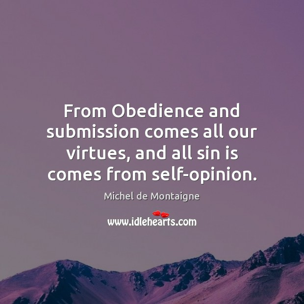 From Obedience and submission comes all our virtues, and all sin is Image