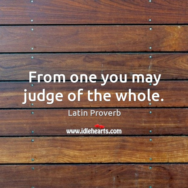 Image, From one you may judge of the whole.