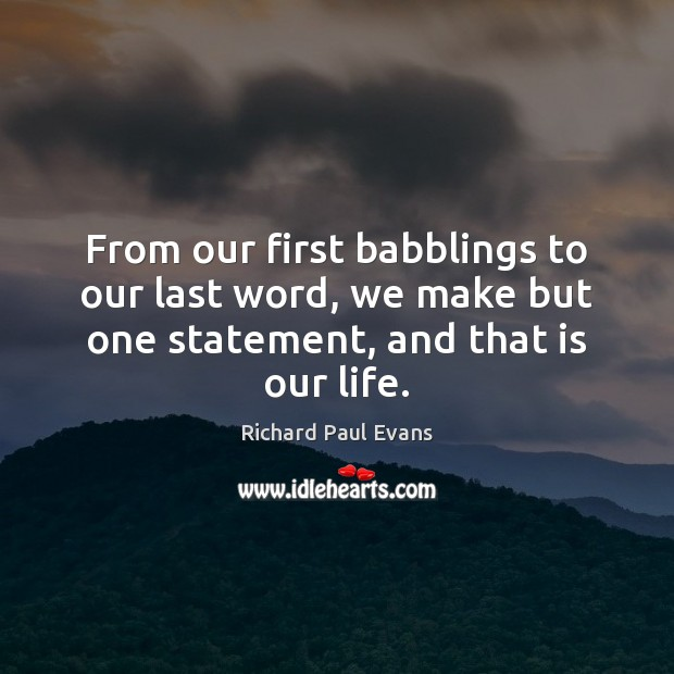 Image, From our first babblings to our last word, we make but one