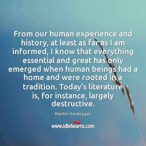 From our human experience and history, at least as far as I Martin Heidegger Picture Quote