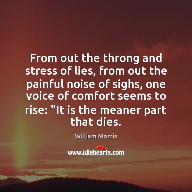 From out the throng and stress of lies, from out the painful William Morris Picture Quote