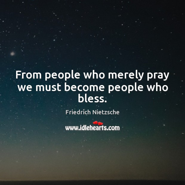 Image, From people who merely pray we must become people who bless.