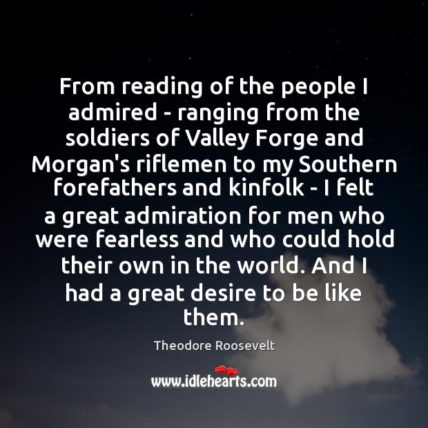 From reading of the people I admired – ranging from the soldiers Image