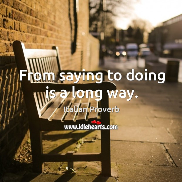 Image, From saying to doing is a long way.