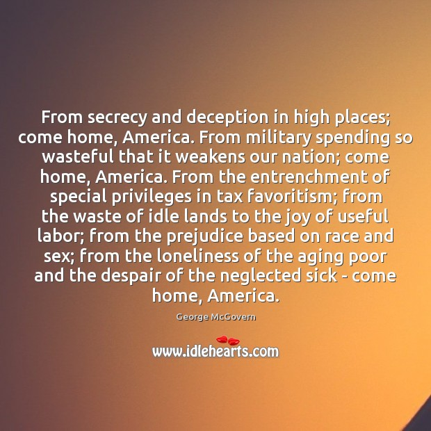 From secrecy and deception in high places; come home, America. From military George McGovern Picture Quote