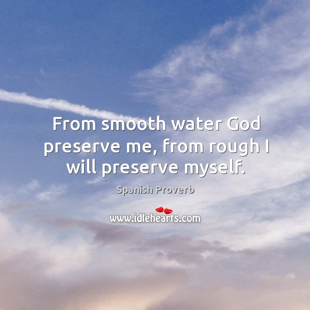 Image, From smooth water God preserve me, from rough I will preserve myself.