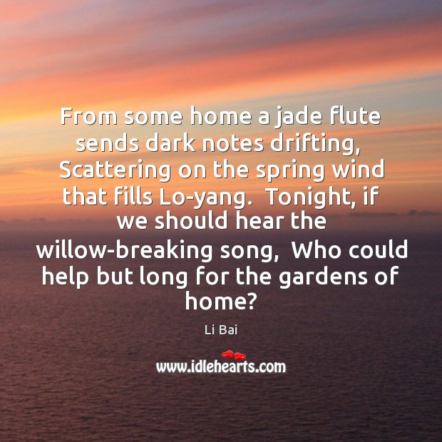 From some home a jade flute sends dark notes drifting,  Scattering on Li Bai Picture Quote