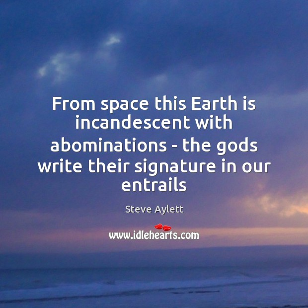 Image, From space this Earth is incandescent with abominations – the gods write