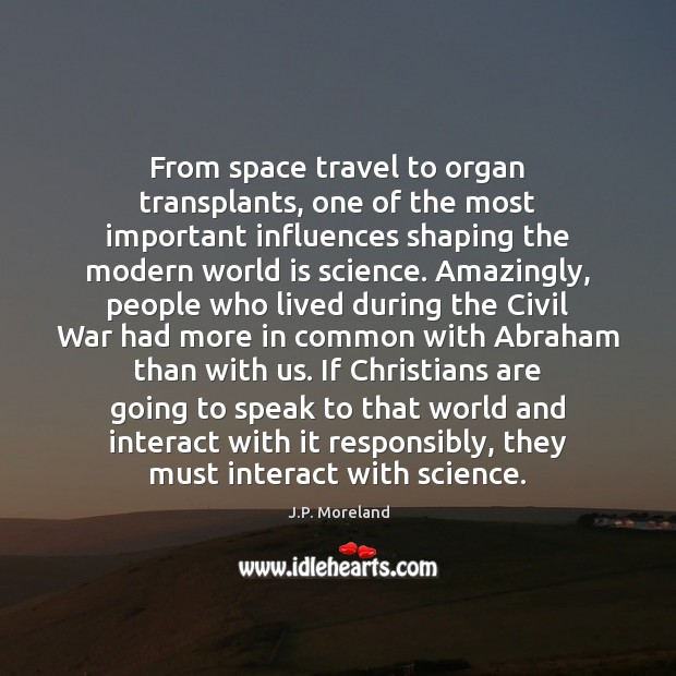 From space travel to organ transplants, one of the most important influences Image