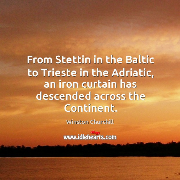 From stettin in the baltic to trieste in the adriatic, an iron curtain has descended across the continent. Image