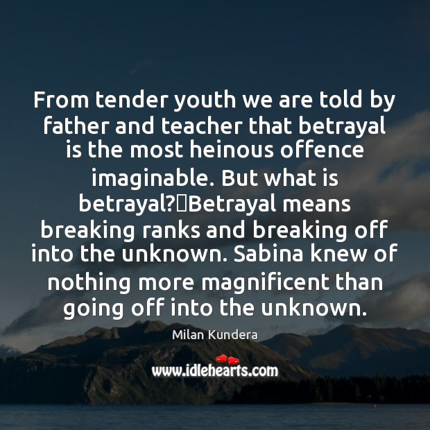 From tender youth we are told by father and teacher that betrayal Image