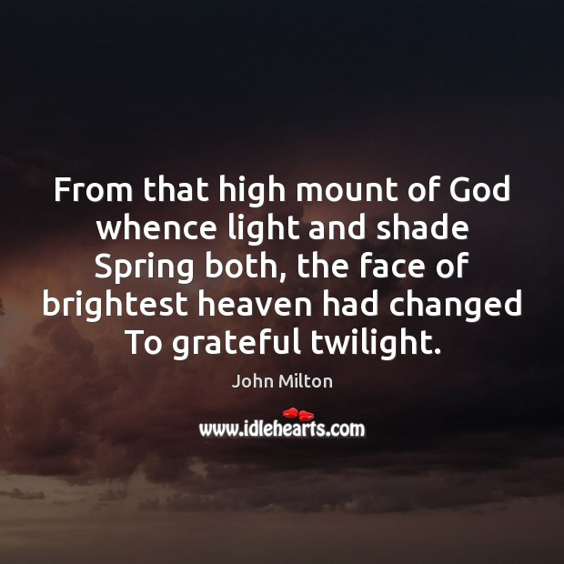From that high mount of God whence light and shade Spring both, John Milton Picture Quote
