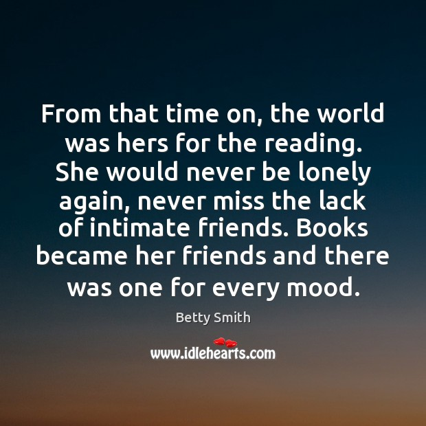 From that time on, the world was hers for the reading. She Betty Smith Picture Quote