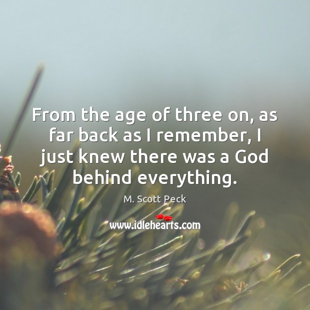 From the age of three on, as far back as I remember, M. Scott Peck Picture Quote