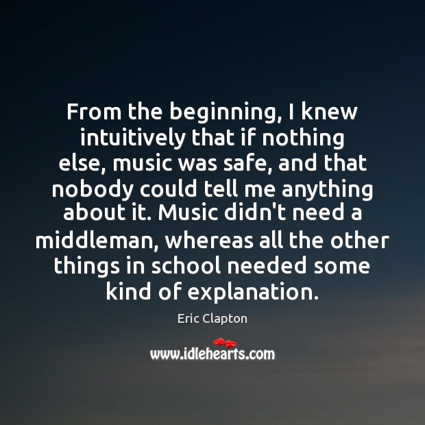 Image, From the beginning, I knew intuitively that if nothing else, music was