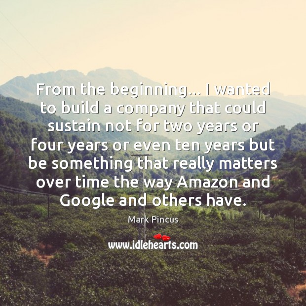 From the beginning… I wanted to build a company that could sustain Image