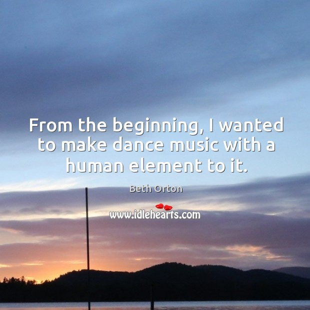 From the beginning, I wanted to make dance music with a human element to it. Image