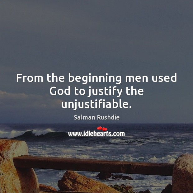 Image, From the beginning men used God to justify the unjustifiable.