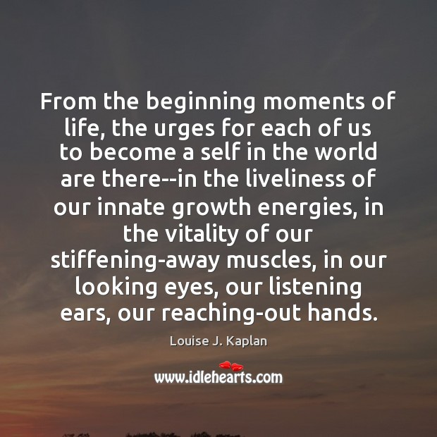 From the beginning moments of life, the urges for each of us Louise J. Kaplan Picture Quote