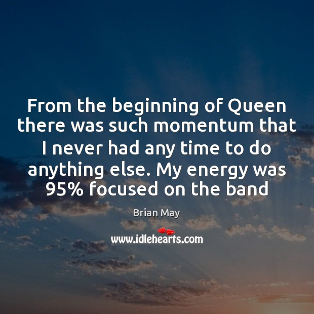From the beginning of Queen there was such momentum that I never Image