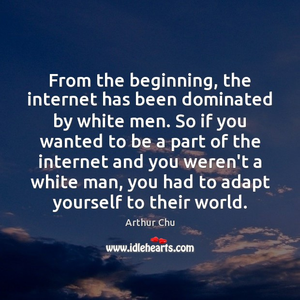 Image, From the beginning, the internet has been dominated by white men. So
