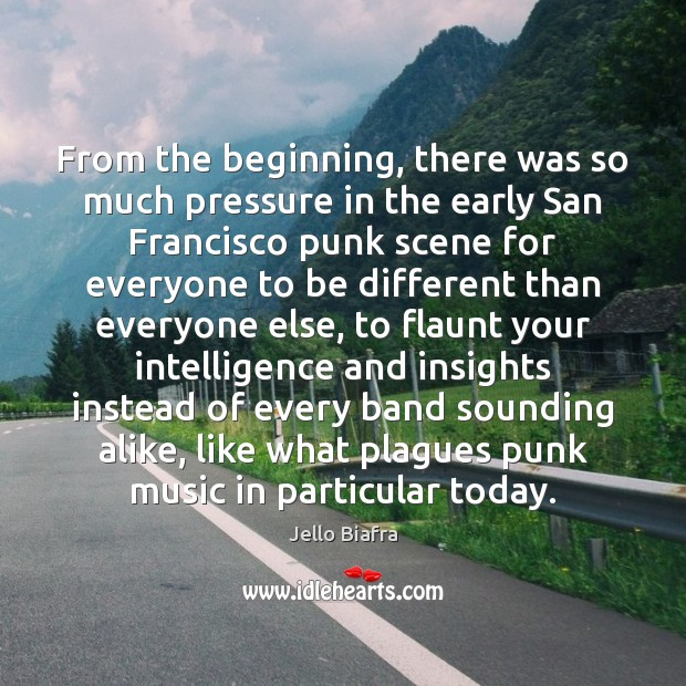 From the beginning, there was so much pressure in the early San Jello Biafra Picture Quote