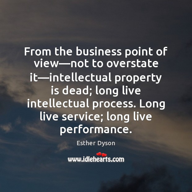 From the business point of view—not to overstate it—intellectual property Esther Dyson Picture Quote