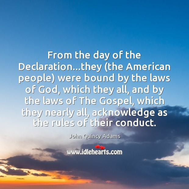 From the day of the Declaration…they (the American people) were bound John Quincy Adams Picture Quote