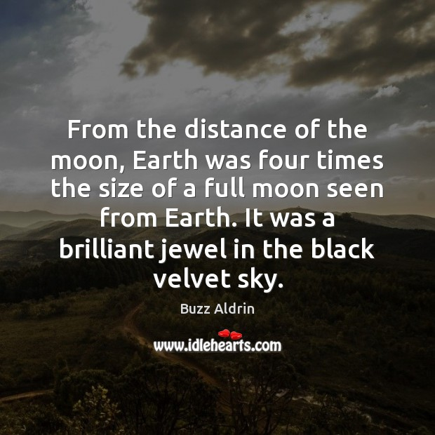 From the distance of the moon, Earth was four times the size Buzz Aldrin Picture Quote