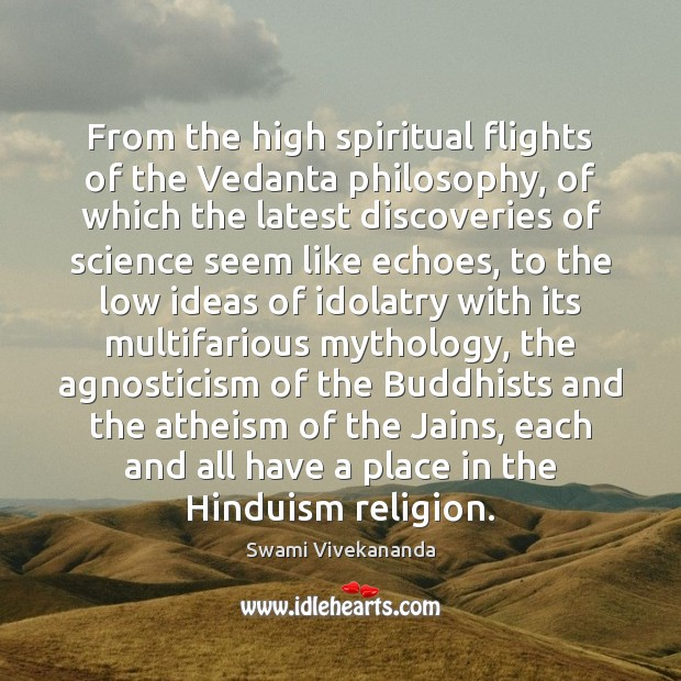 Image, From the high spiritual flights of the Vedanta philosophy, of which the