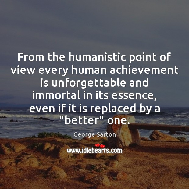 From the humanistic point of view every human achievement is unforgettable and Achievement Quotes Image
