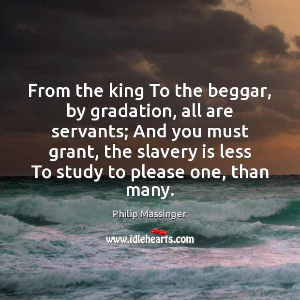 From the king To the beggar, by gradation, all are servants; And Image