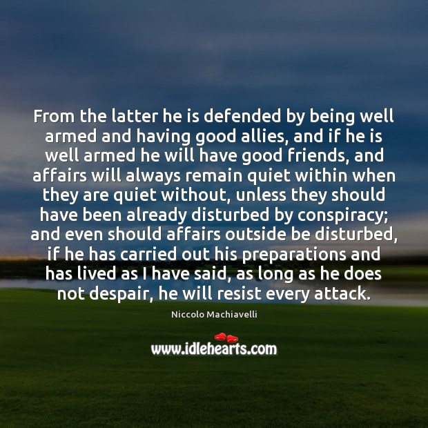 From the latter he is defended by being well armed and having Niccolo Machiavelli Picture Quote