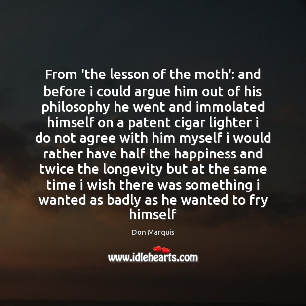 From 'the lesson of the moth': and before i could argue him Don Marquis Picture Quote